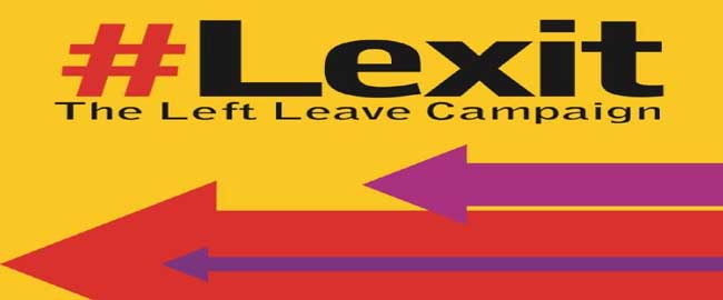 קמפיין השמאל בעד יציאת בריטניה מהאיחוד האירופי lexit ברקסיט ברקזיט לקסיט